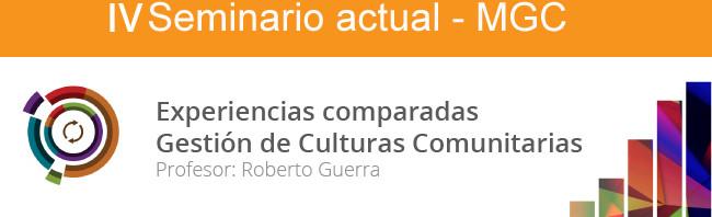 Gestión de Culturas Comunitarias IV Seminario Actual MGC. Roberto Guerra. 2015