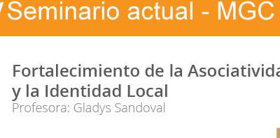 Fortalecimiento de la asociatividad y la identidad local. IV Seminario Actual MGC. Gladys Sandoval. 2015