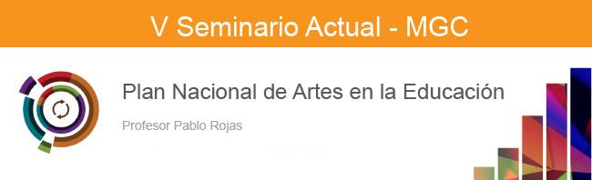 Plan Nacional de Artes en la Educación. V Seminario Actual MGC. Pablo Rojas. 2016