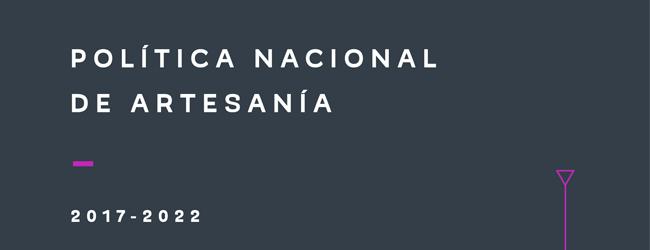 Política Nacional de Artesanía 2017 – 2022