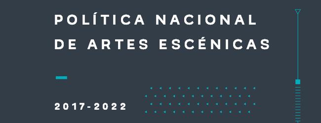 Política Nacional de Artes Escénicas 2017-2022