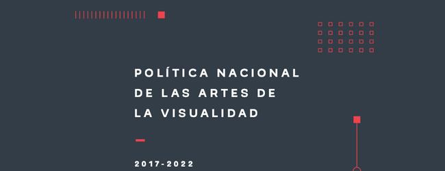 Política Nacional de Artes de la Visualidad 2017-2022