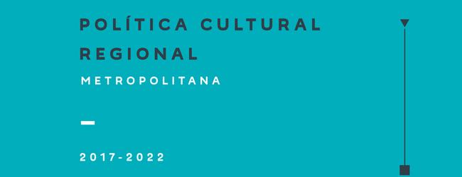 Consejo de la Cultura presenta La Política Cultural de la Región Metropolitana 2017-2022